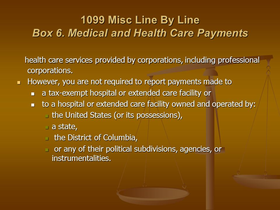 1099 Misc Line By Line Box 6. Medical and Health Care Payments health care services provided by corporations, including professional corporations. hea
