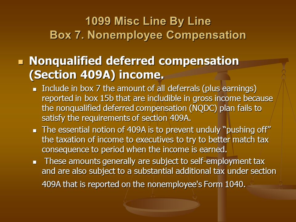 1099 Misc Line By Line Box 7. Nonemployee Compensation Nonqualified deferred compensation (Section 409A) income. Nonqualified deferred compensation (S