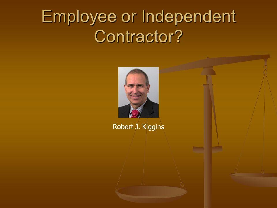 Employee or Independent Contractor? Robert J. Kiggins