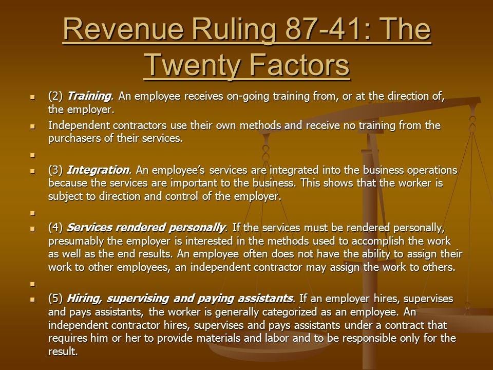 Revenue Ruling 87-41: The Twenty Factors (2) Training. An employee receives on-going training from, or at the direction of, the employer. (2) Training