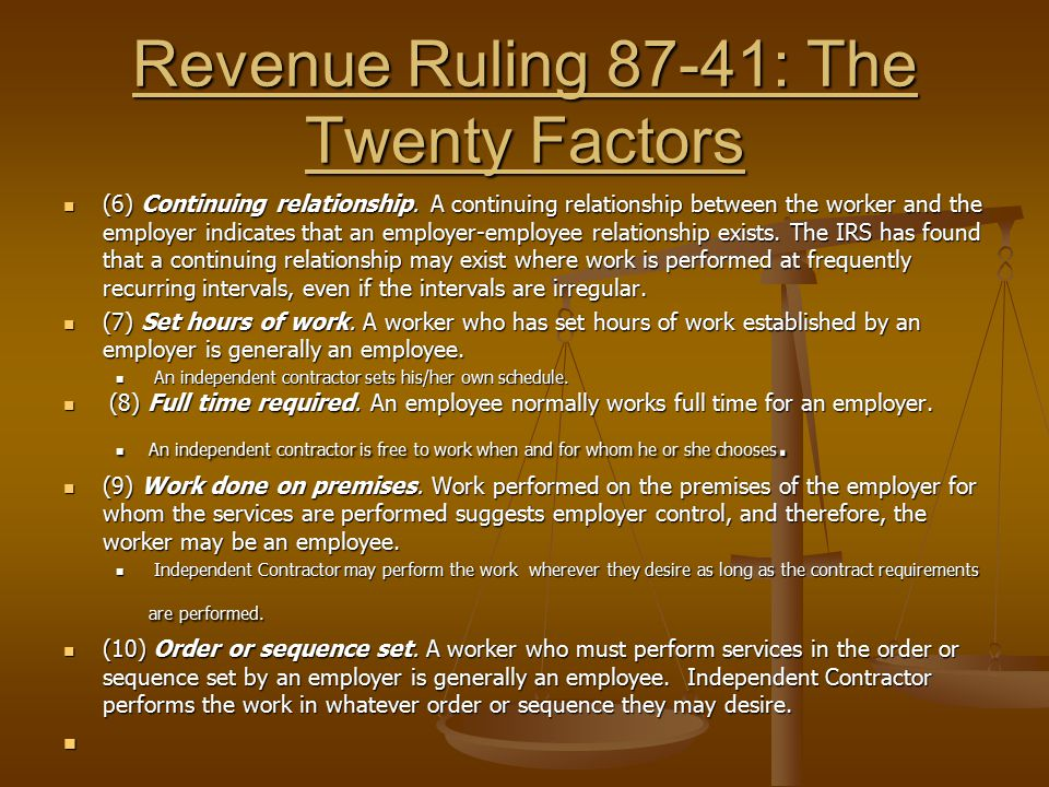 Revenue Ruling 87-41: The Twenty Factors (6) Continuing relationship. A continuing relationship between the worker and the employer indicates that an