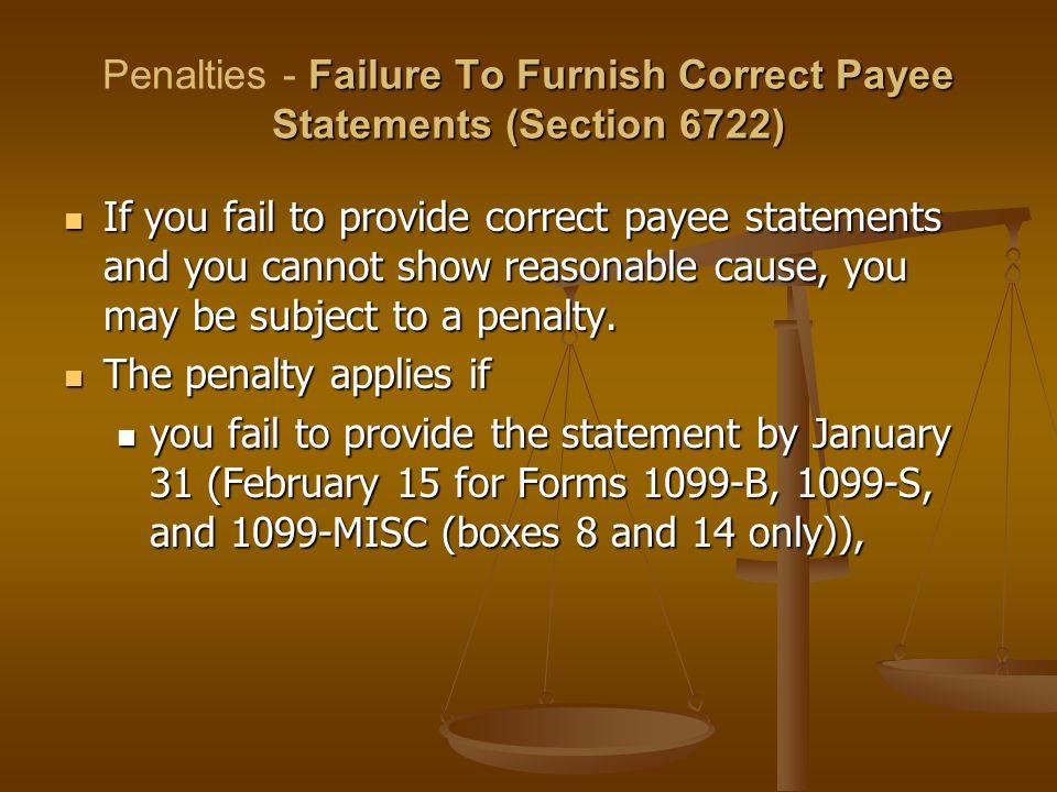 Failure To Furnish Correct Payee Statements (Section 6722) Penalties - Failure To Furnish Correct Payee Statements (Section 6722) If you fail to provi