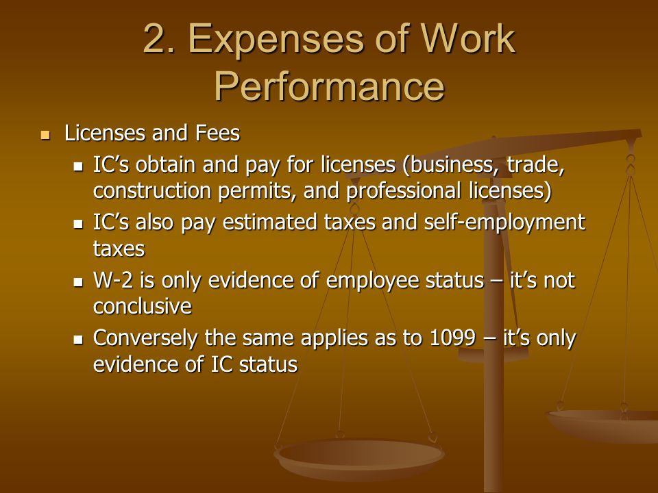 2. Expenses of Work Performance Licenses and Fees Licenses and Fees IC's obtain and pay for licenses (business, trade, construction permits, and profe