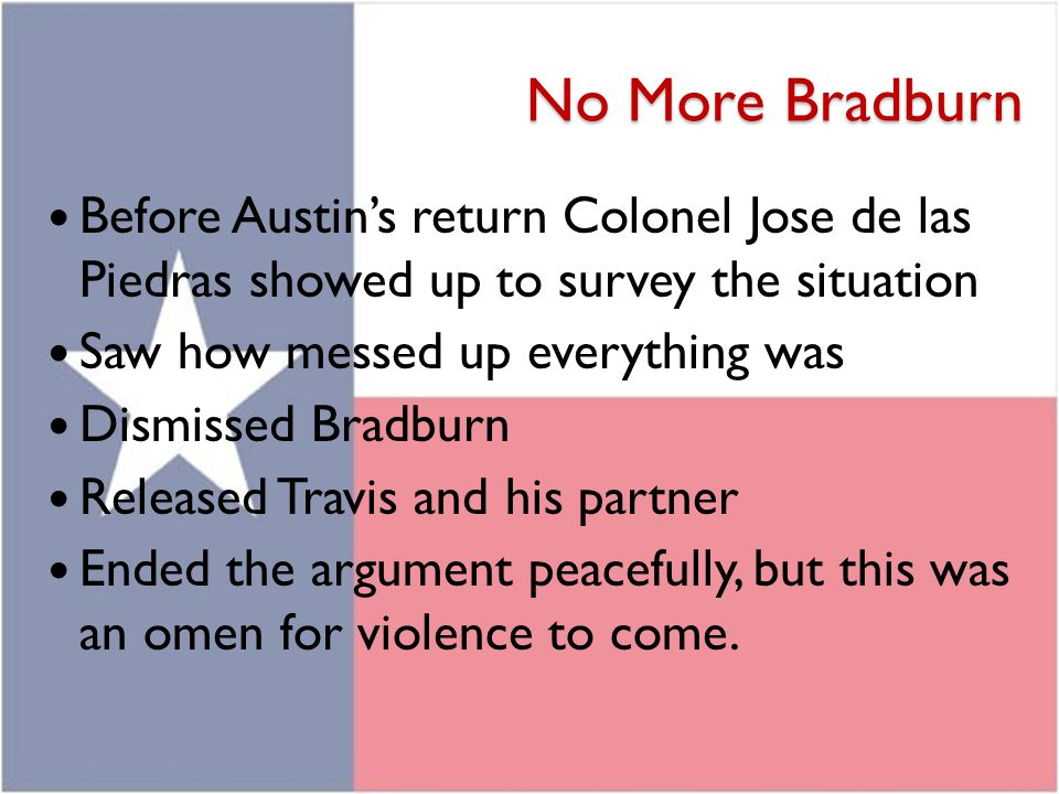 No More Bradburn Before Austin's return Colonel Jose de las Piedras showed up to survey the situation Saw how messed up everything was Dismissed Bradb
