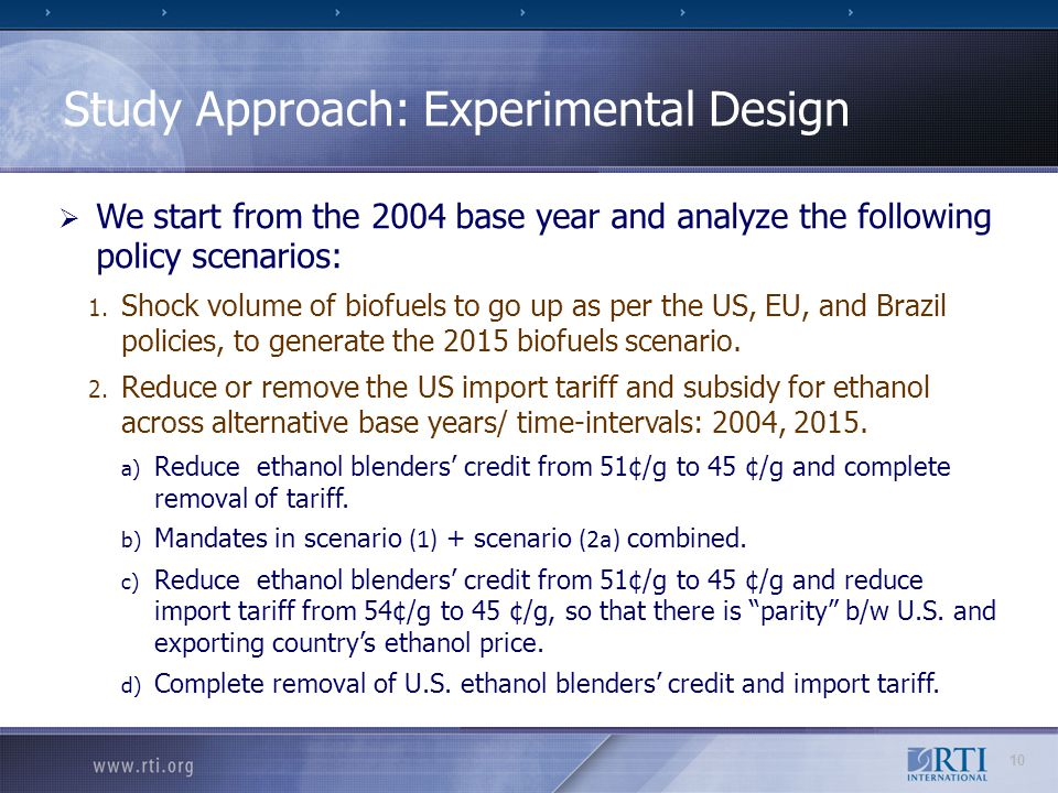 10 Study Approach: Experimental Design  We start from the 2004 base year and analyze the following policy scenarios: 1. Shock volume of biofuels to g