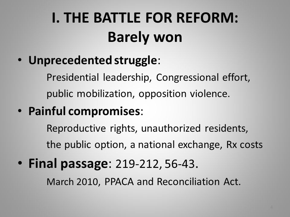 I. THE BATTLE FOR REFORM: Barely won Unprecedented struggle: Presidential leadership, Congressional effort, public mobilization, opposition violence.