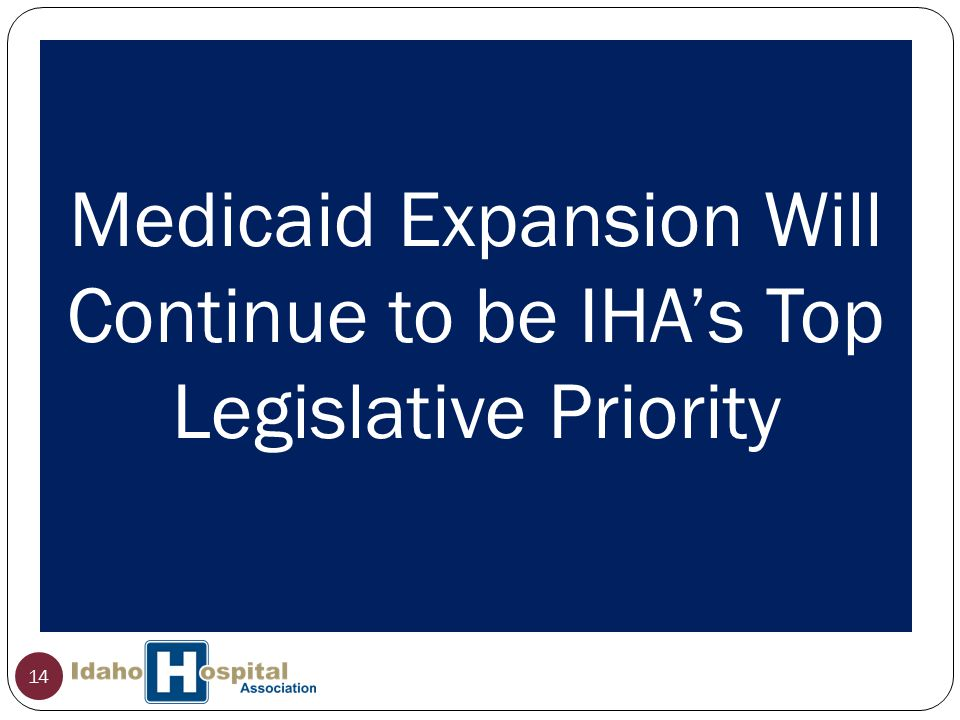 14 Medicaid Expansion Will Continue to be IHA's Top Legislative Priority