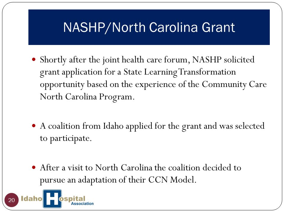 NASHP/North Carolina Grant 20 Shortly after the joint health care forum, NASHP solicited grant application for a State Learning Transformation opportunity based on the experience of the Community Care North Carolina Program.