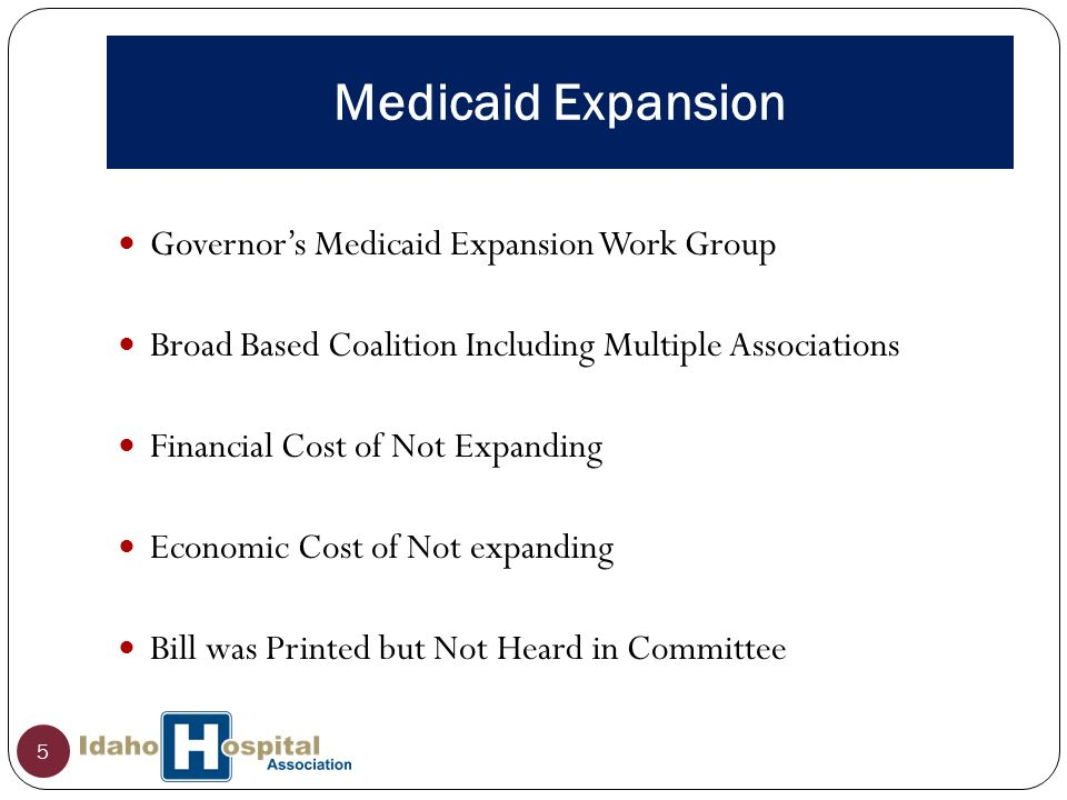 Medicaid Expansion 5 Governor's Medicaid Expansion Work Group Broad Based Coalition Including Multiple Associations Financial Cost of Not Expanding Economic Cost of Not expanding Bill was Printed but Not Heard in Committee