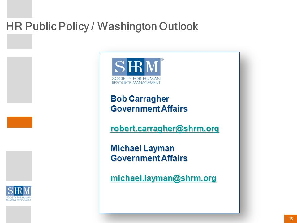 HR Public Policy / Washington Outlook 15 Bob Carragher Government Affairs robert.carragher@shrm.org Michael Layman Government Affairs michael.layman@shrm.org
