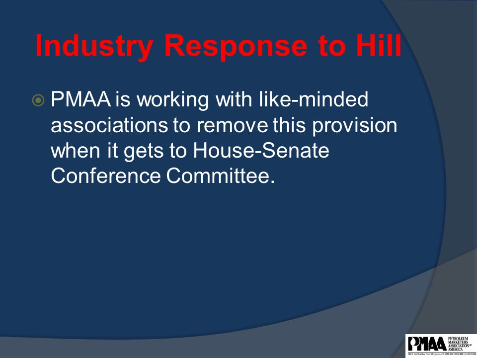 Industry Response to Hill  PMAA is working with like-minded associations to remove this provision when it gets to House-Senate Conference Committee.