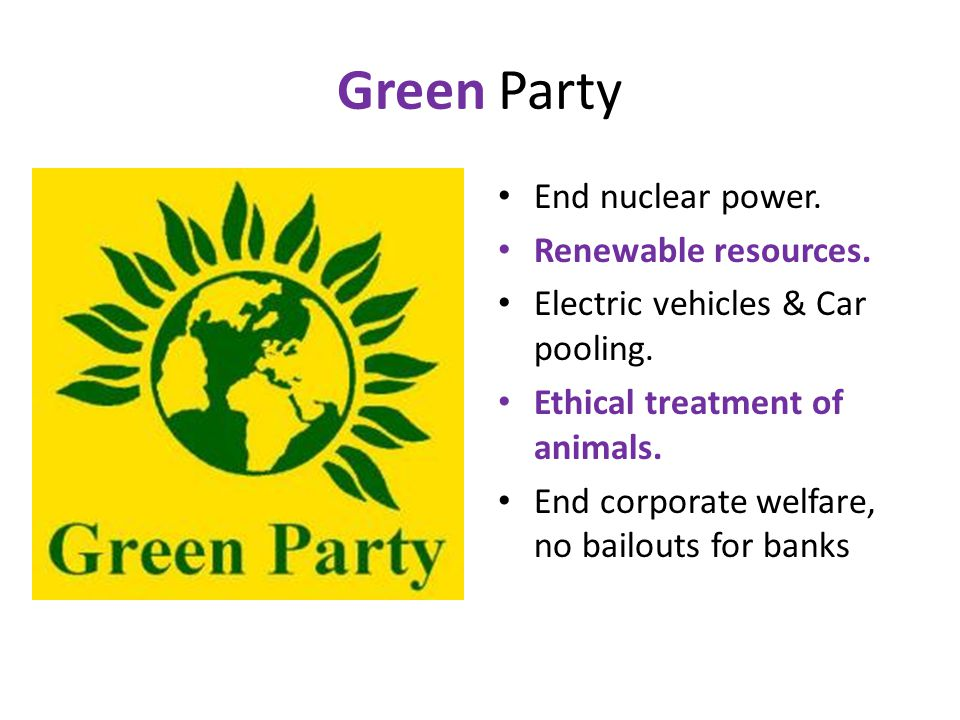 Green Party End nuclear power. Renewable resources.