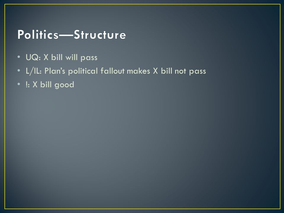 UQ: X bill will pass L/IL: Plan's political fallout makes X bill not pass !: X bill good