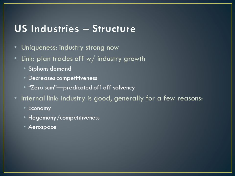 Uniqueness: industry strong now Link: plan trades off w/ industry growth Siphons demand Decreases competitiveness Zero sum —predicated off aff solvency Internal link: industry is good, generally for a few reasons: Economy Hegemony/competitiveness Aerospace