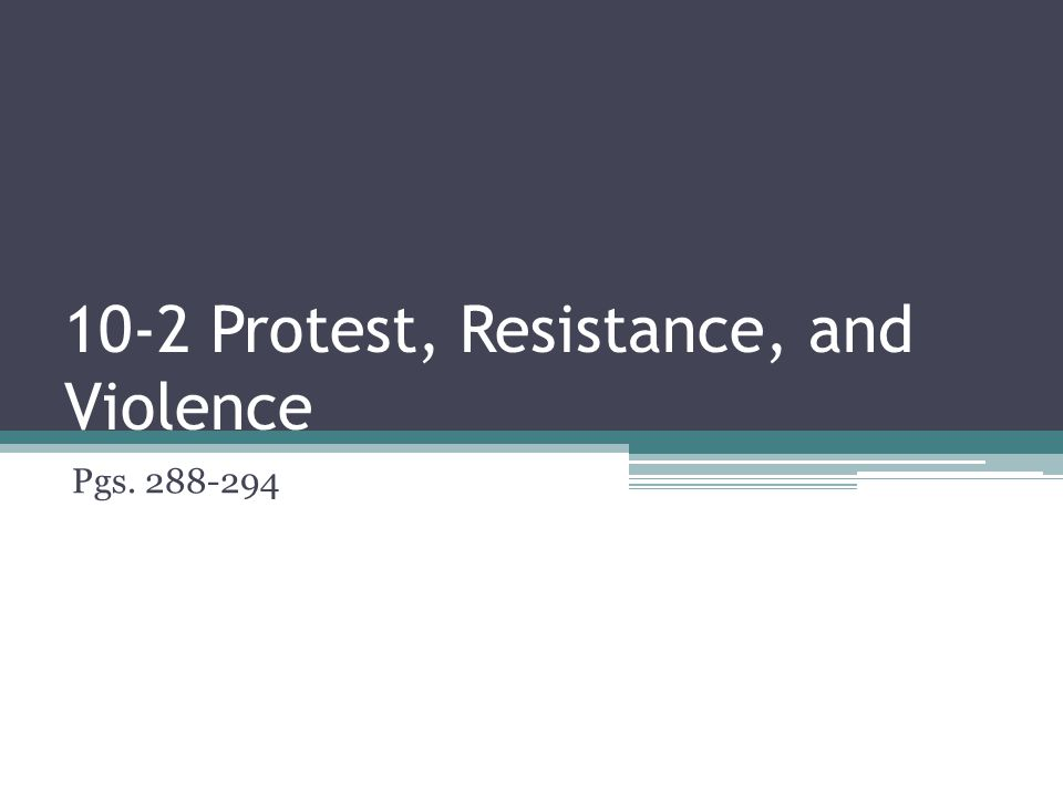 10-2 Protest, Resistance, and Violence Pgs. 288-294