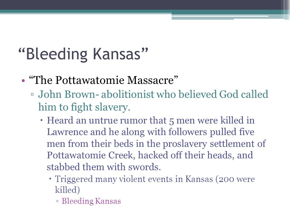 Bleeding Kansas Violence in the Senate ▫Senator Charles Sumner delivered a speech attacking verbally his colleagues who supported slavery.