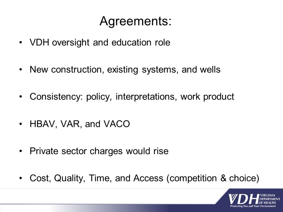 Agreements: VDH oversight and education role New construction, existing systems, and wells Consistency: policy, interpretations, work product HBAV, VAR, and VACO Private sector charges would rise Cost, Quality, Time, and Access (competition & choice)