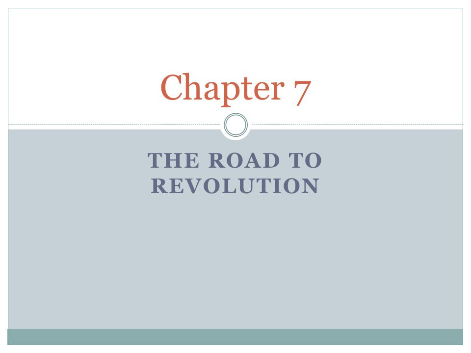 THE ROAD TO REVOLUTION Chapter 7