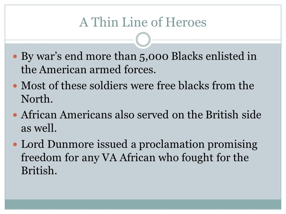 A Thin Line of Heroes By war's end more than 5,000 Blacks enlisted in the American armed forces. Most of these soldiers were free blacks from the Nort