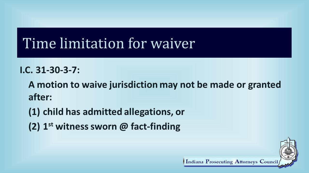 Time limitation for waiver I.C.