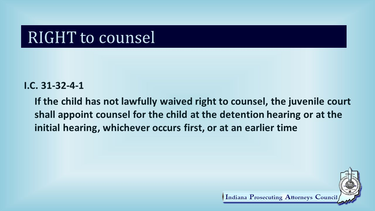 RIGHT to counsel I.C.