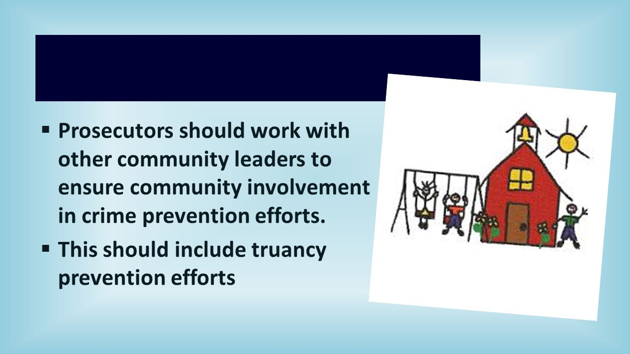  Prosecutors should work with other community leaders to ensure community involvement in crime prevention efforts.