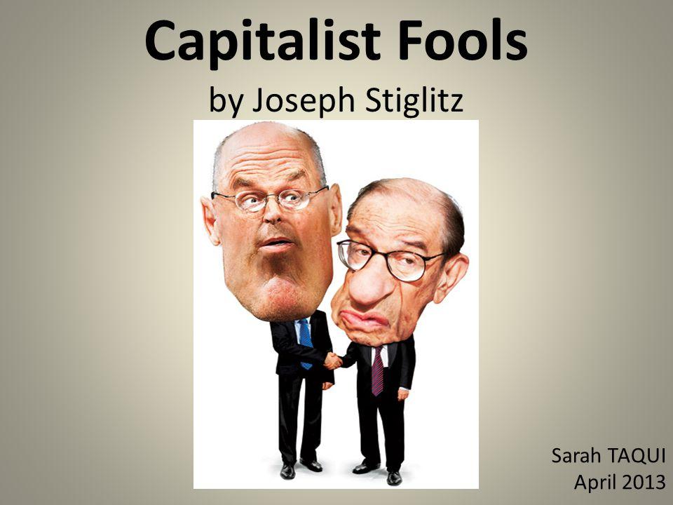 Capitalist Fools by Joseph Stiglitz Sarah TAQUI April 2013