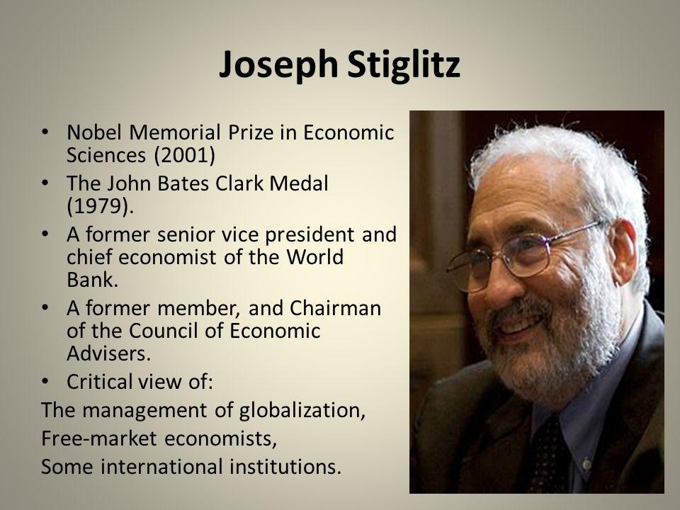 Joseph Stiglitz Nobel Memorial Prize in Economic Sciences (2001) The John Bates Clark Medal (1979).