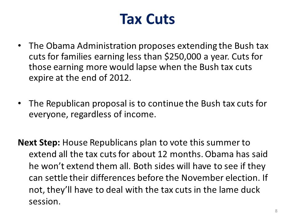 8 Tax Cuts The Obama Administration proposes extending the Bush tax cuts for families earning less than $250,000 a year.