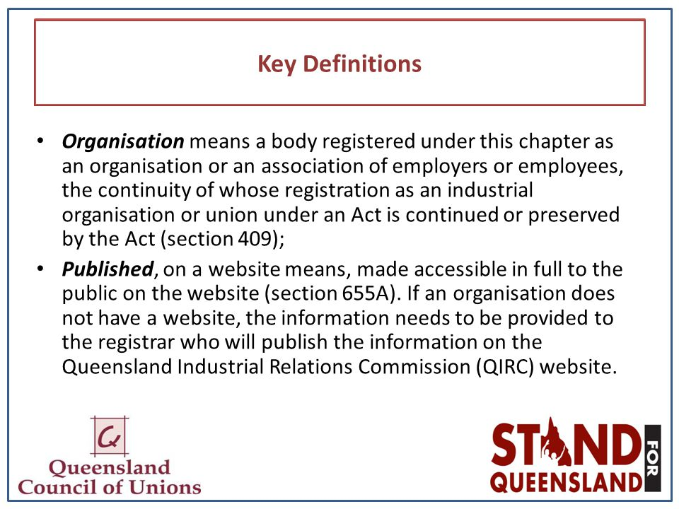 Key Definitions Organisation means a body registered under this chapter as an organisation or an association of employers or employees, the continuity