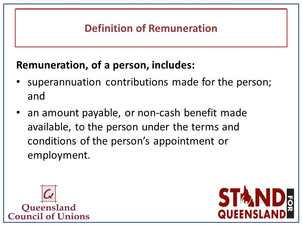 Definition of Remuneration Remuneration, of a person, includes: superannuation contributions made for the person; and an amount payable, or non-cash b