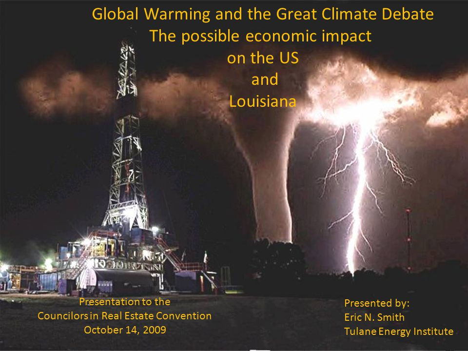 1 Global Warming and the Great Climate Debate The possible economic impact on the US and Louisiana Presented by: Eric N.
