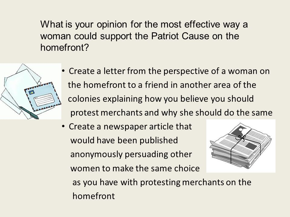 What is your opinion for the most effective way a woman could support the Patriot Cause on the homefront.