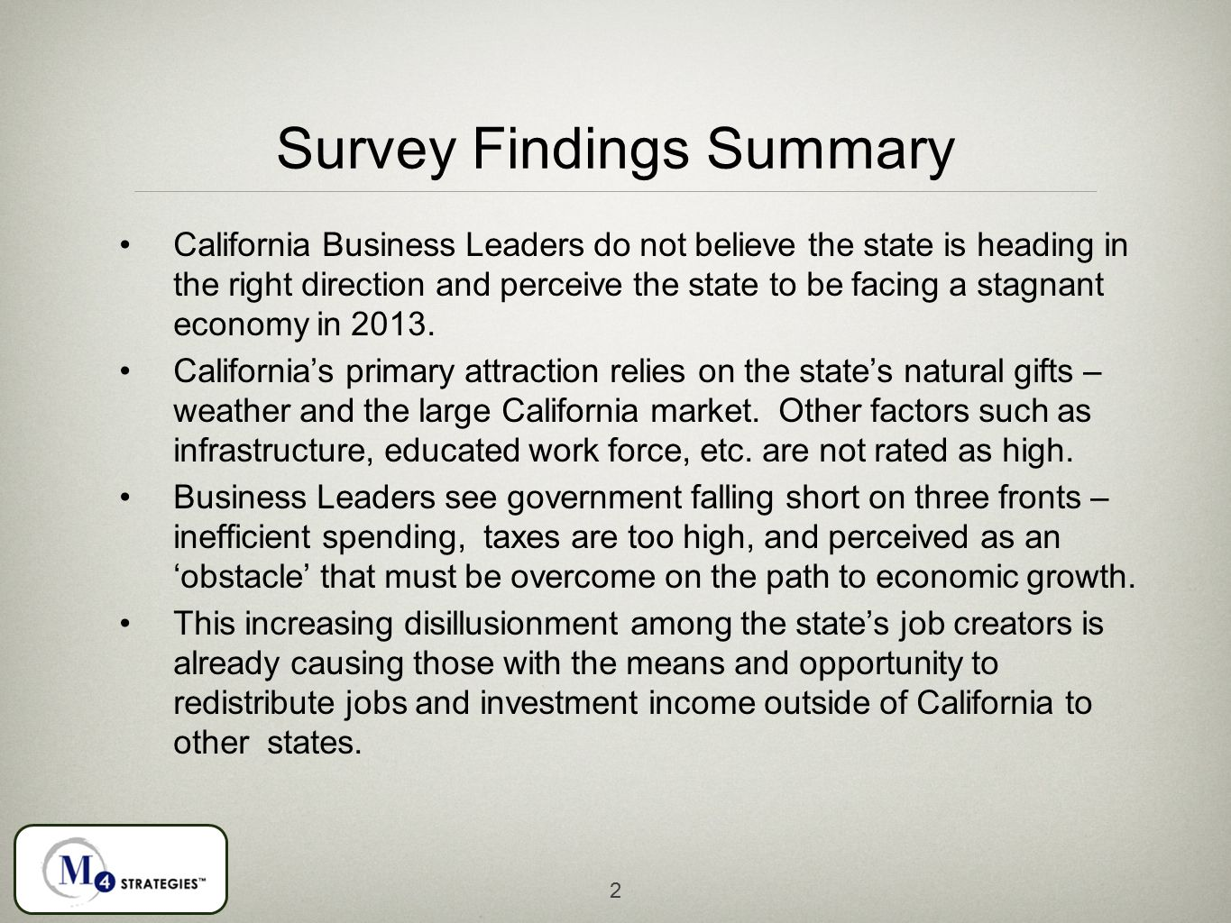 Survey Findings Summary California Business Leaders do not believe the state is heading in the right direction and perceive the state to be facing a stagnant economy in 2013.