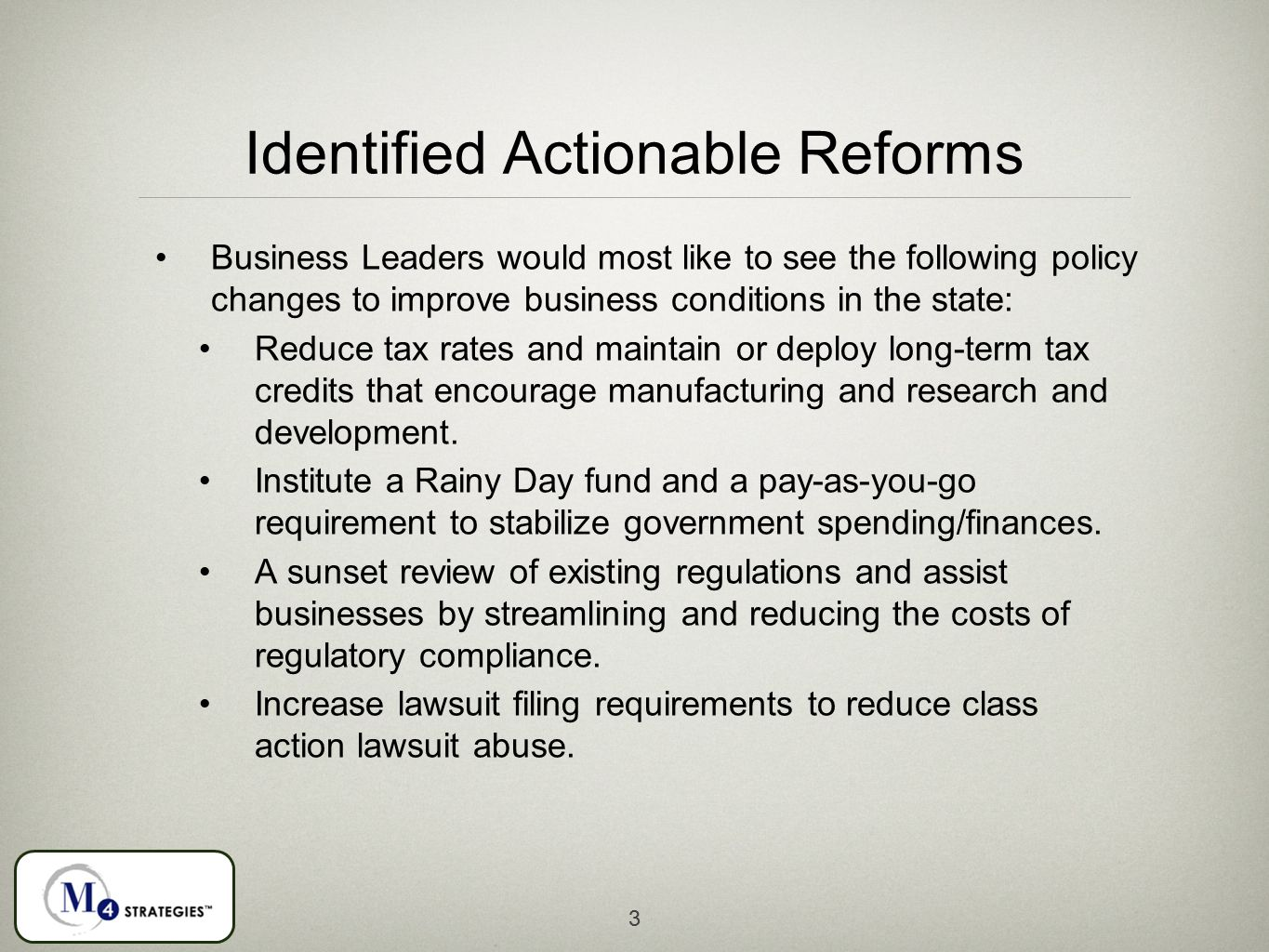 Identified Actionable Reforms Business Leaders would most like to see the following policy changes to improve business conditions in the state: Reduce tax rates and maintain or deploy long-term tax credits that encourage manufacturing and research and development.