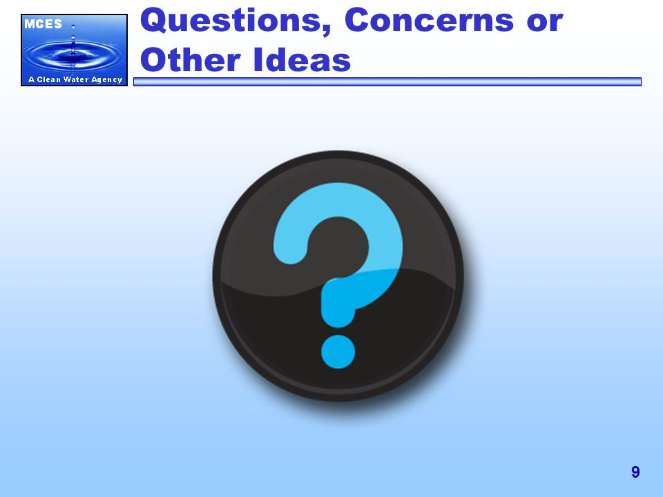 9 Questions, Concerns or Other Ideas