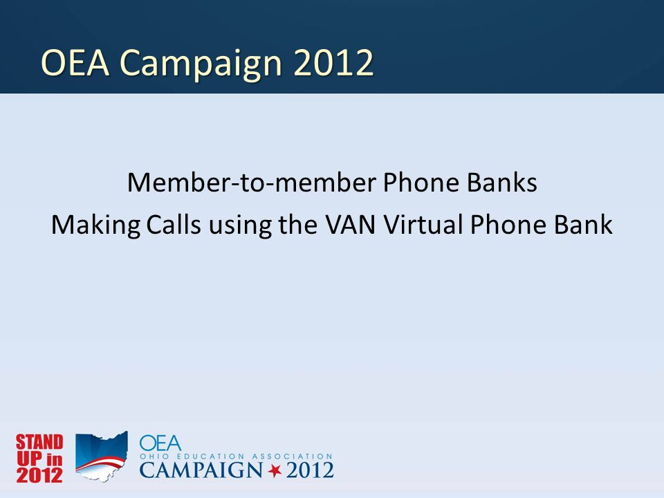 OEA Campaign 2012 Member-to-member Phone Banks Making Calls using the VAN Virtual Phone Bank