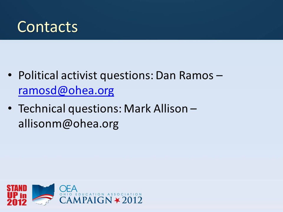 Contacts Political activist questions: Dan Ramos – ramosd@ohea.org ramosd@ohea.org Technical questions: Mark Allison – allisonm@ohea.org