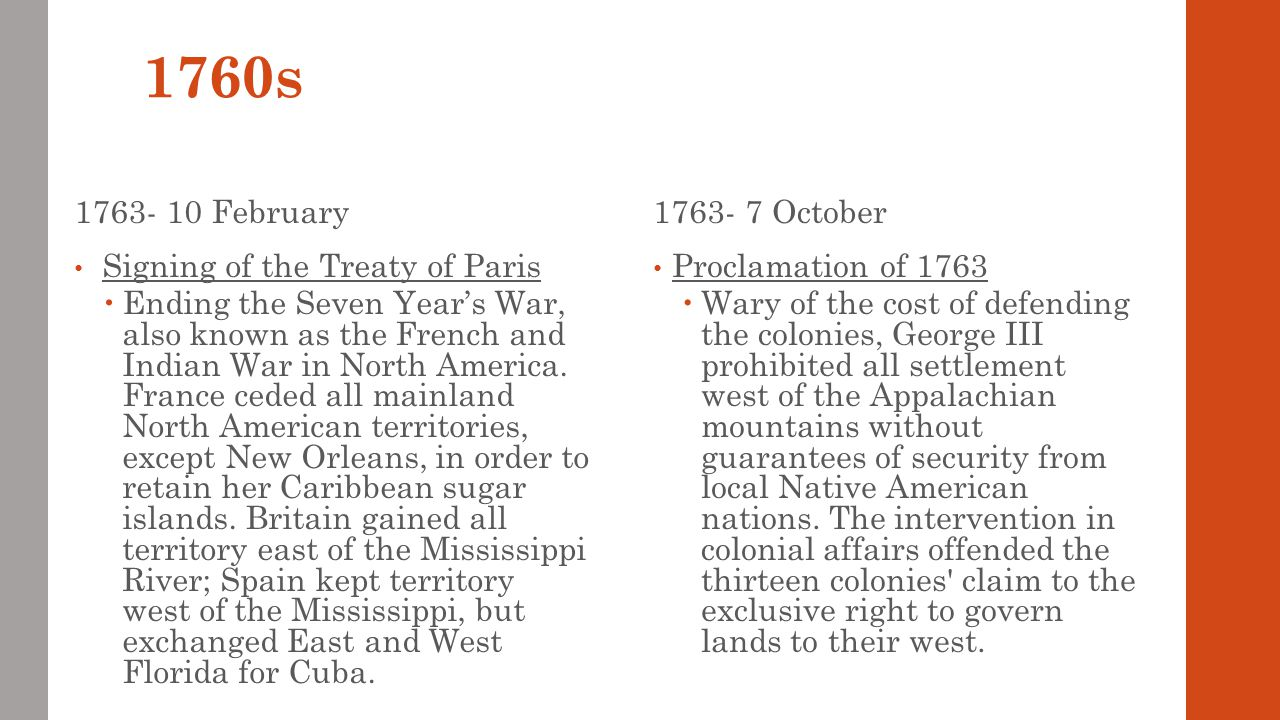 1760s 1763- 10 February Signing of the Treaty of Paris  Ending the Seven Year's War, also known as the French and Indian War in North America.