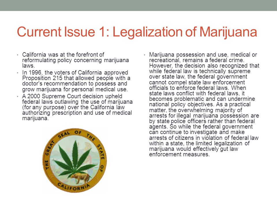 Current Issue 1: Legalization of Marijuana California was at the forefront of reformulating policy concerning marijuana laws.