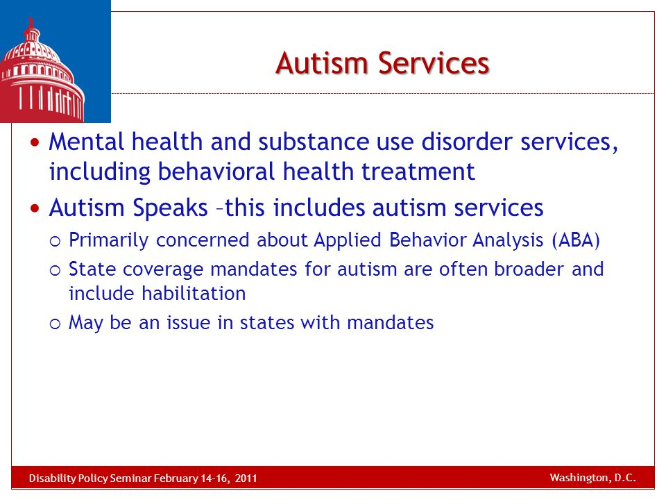 Autism Services Mental health and substance use disorder services, including behavioral health treatment Autism Speaks –this includes autism services