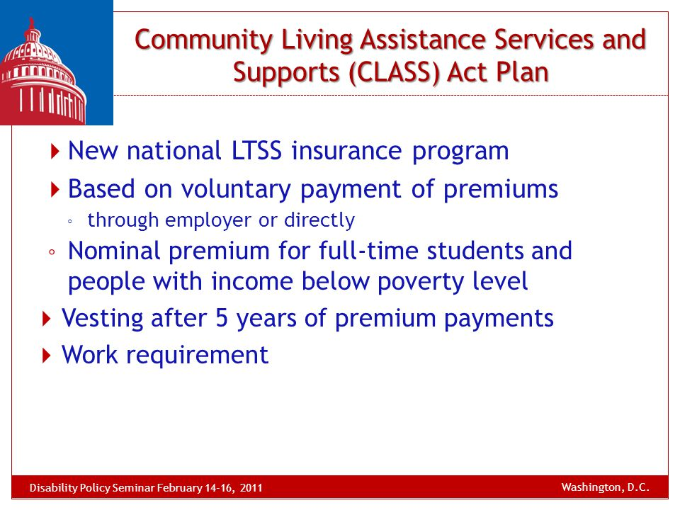  New national LTSS insurance program  Based on voluntary payment of premiums ◦ through employer or directly ◦ Nominal premium for full-time students