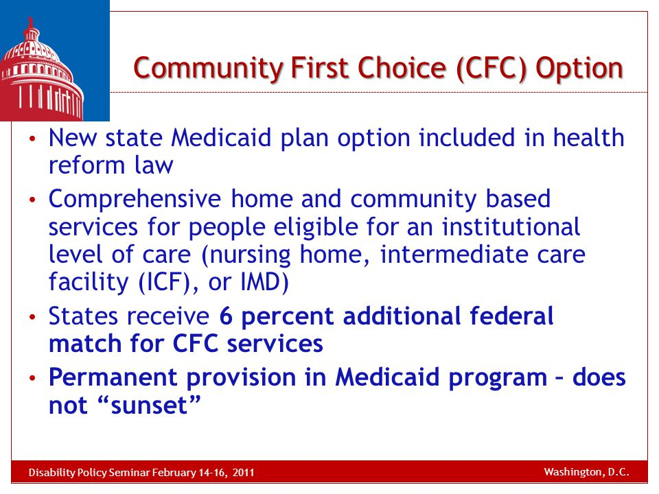 New state Medicaid plan option included in health reform law Comprehensive home and community based services for people eligible for an institutional