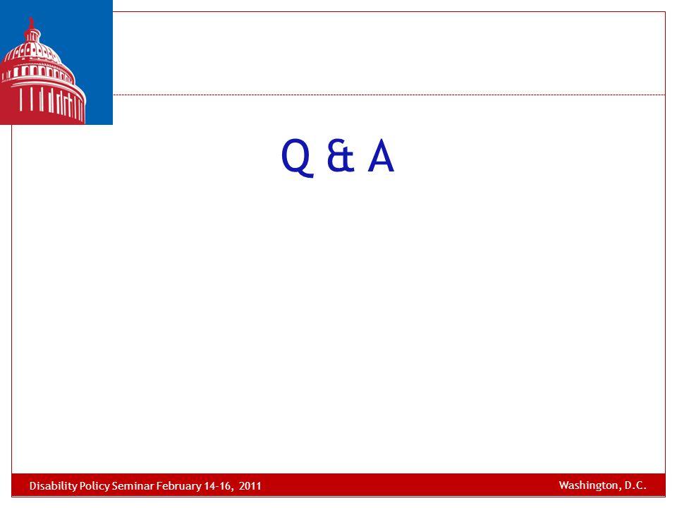 Q & A Washington, D.C. Disability Policy Seminar February 14-16, 2011