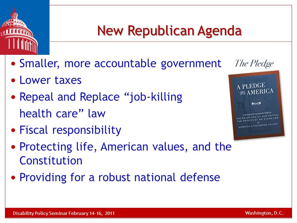 "New Republican Agenda Smaller, more accountable government Lower taxes Repeal and Replace ""job-killing health care"" law Fiscal responsibility Protecti"