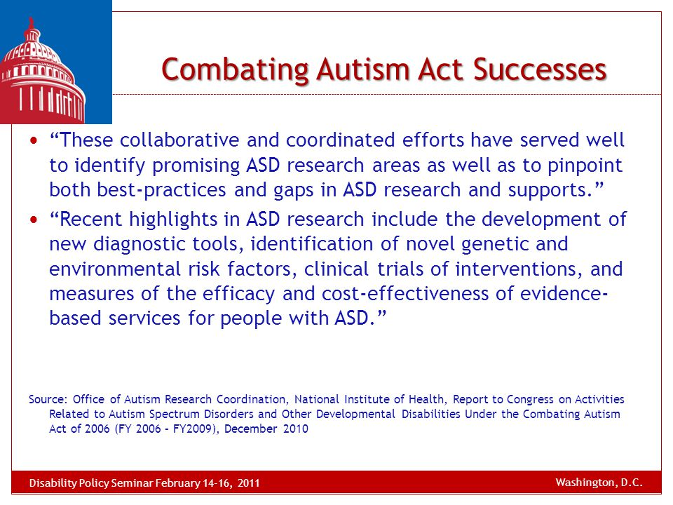 "Combating Autism Act Successes ""These collaborative and coordinated efforts have served well to identify promising ASD research areas as well as to pi"
