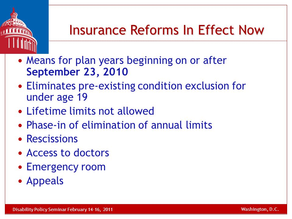 Insurance Reforms In Effect Now Means for plan years beginning on or after September 23, 2010 Eliminates pre-existing condition exclusion for under ag