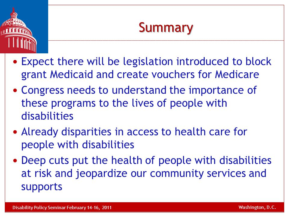 Summary Expect there will be legislation introduced to block grant Medicaid and create vouchers for Medicare Congress needs to understand the importan