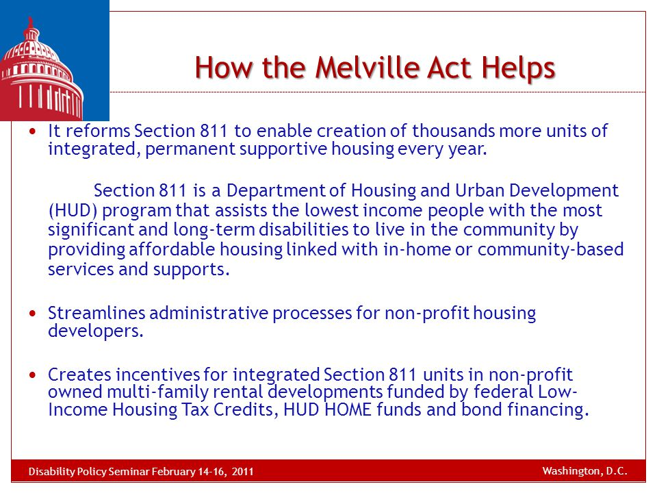 How the Melville Act Helps It reforms Section 811 to enable creation of thousands more units of integrated, permanent supportive housing every year. S