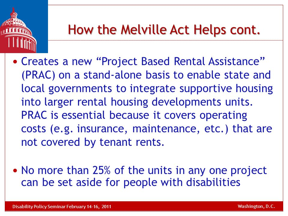 "How the Melville Act Helps cont. Creates a new ""Project Based Rental Assistance"" (PRAC) on a stand-alone basis to enable state and local governments t"